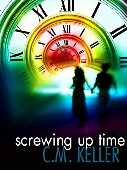 Screwing Up Time (The Screwing Up Time Series Book 1) by [Keller, C. M.]