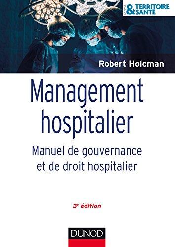 Management hospitalier : manuel de gouvernance et de droit hospitalier / Robert Holcman.- Malakoff : Dunod , DL 2017, cop. 2017