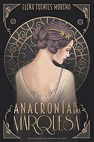 Anacronía de una Marquesa par  Elena Fuentes Moreno