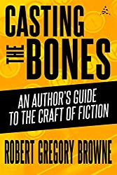 Casting the Bones: An Author's Guide to the Craft of Fiction (English Edition)