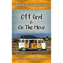 Vehicle Dwelling: An Expert's Guide to Nomadic Living (English Edition)