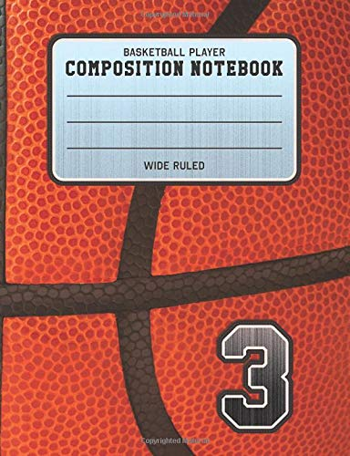 Basketball Player Composition Notebook 3: Basketball Team Jersey Number Wide Ruled Composition Book for Student Athletes & Sports Fans por Adventures In Writing Co