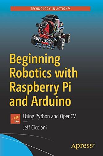 Beginning Robotics with Raspberry Pi and Arduino: Using Python and OpenCV por Jeff Cicolani