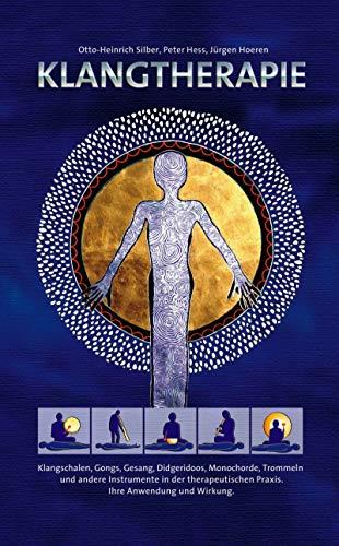 Klangtherapie - Wege zu innerer Harmonie: Klangschalen, Gongs, Gesang, Didgeridoos, Monochorde, Trommeln und andere Instrumente in der therapeutischen Praxis. Ihre Wirkung und Anwendung.