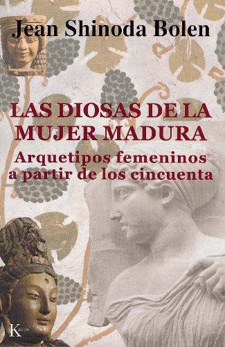 LAS DIOSAS DE LA MUJER MADURA:Arquetipos femeninos a partir de los cincuenta por Jean Shinoda Bolen
