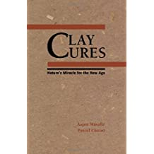 Clay Cures: Nature's Miracle for the New Age