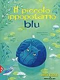 Il piccolo ippopotamo blu. Ediz. a colori