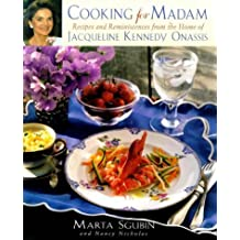 Cooking for Madam: Recipes and Reminiscences from the Home of Jacqueline Kennedy Onassis (Roman)