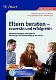 Eltern beraten - souverän und erfolgreich: Konkrete Strategien und Tipps für Erziehungs- und Lernberatung in der Schule (Alle Klassenstufen)