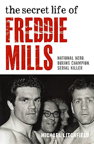 The Secret Life Of Freddie Mills: National Hero. Boxing Champion. Serial Killer.