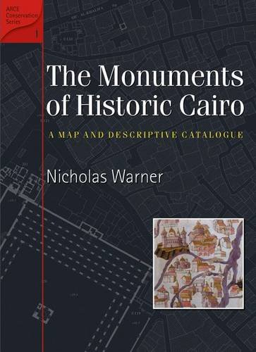 Monuments of Historic Cairo: A Map and Descriptive Catalogue (American Research Center in Egypt Conservation)