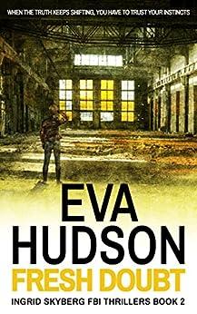 Fresh Doubt: A psychological thriller with a strong female investigator (Ingrid Skyberg FBI Thriller Series Book 2) (English Edition) par [Hudson, Eva]
