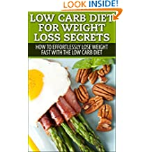 Low Carb: Low Carb, Weight Loss, Secrets To Effortlessly Lose Your Weight FAST!! (Dash Diet, Slow Cooker Meals, Low Carb Cookbook, Low Carb Recipes, Low Carb Diet, Low Carb, Paleo Diet)