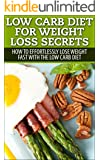 Low Carb: Low Carb, Weight Loss, Secrets To Effortlessly Lose Your Weight FAST!! (Dash Diet, Slow Cooker Meals, Low Carb Cookbook, Low Carb Recipes, Low ... Low Carb, Paleo Diet) (English Edition)