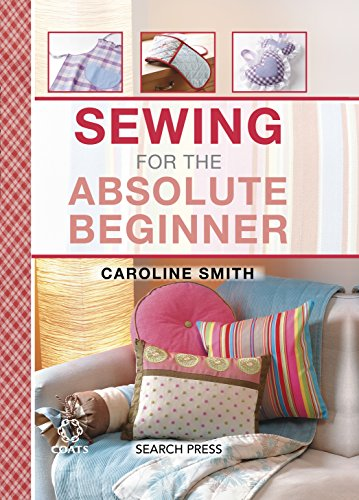 Sewing for the Absolute Beginner (The Absolute Beginner series) (Interior Zip Pocket)