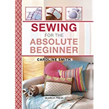 Sewing for the Absolute Beginner (The Absolute Beginner series)