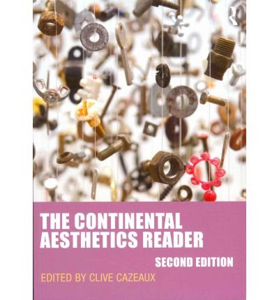 [(The Continental Aesthetics Reader)] [ Edited by Clive Cazeaux ] [August, 2011]