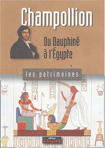 Champollion : Du Dauphiné à l'Egypte par Anne Cayol-Gerin