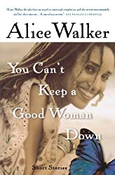 You Can't Keep a Good Woman Down by Alice Walker (2003-05-19)