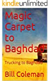 Magic Carpet to Baghdad: Trucking to Baghdad