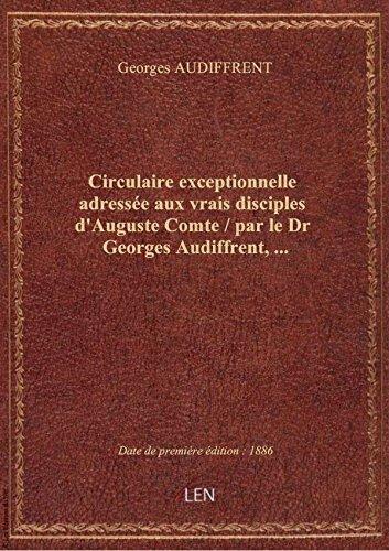 Circulaire exceptionnelle adresse aux vrais disciples d'Auguste Comte / parleDrGeorges Audiffren