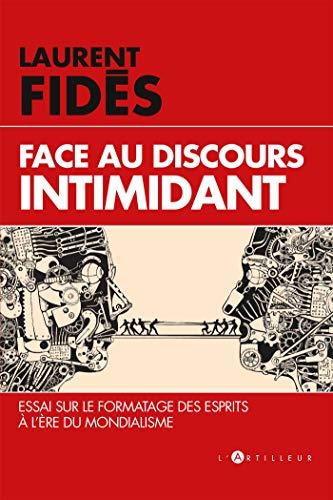 Face au discours intimidant: le formatage des esprits à l'ère du mondialisme par Laurent Fidès