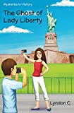 The Ghost of Lady Liberty: A time travel historical fiction mystery book (Mysteries In History 2)