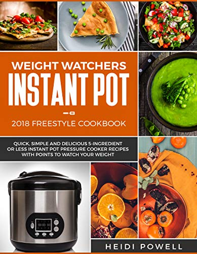 Weight Watchers Instant Pot 2018 Freestyle Cookbook: Quick, Simple and Delicious 5-Ingredient or Less Instant Pot Pressure Cooker Recipes with Points to Watch Your Weight (English Edition)