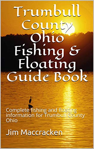 Trumbull County Ohio Fishing & Floating Guide Book : Complete ...