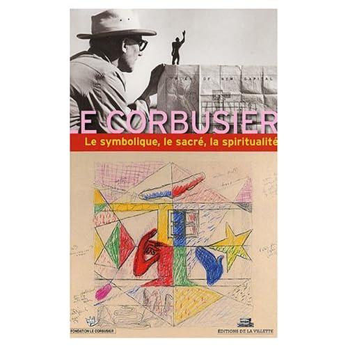 Le Corbusier : Le symbolisme, le sacré, la spiritualité