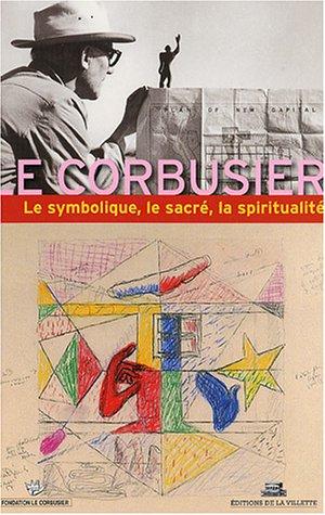 Le Corbusier : Le symbolisme, le sacré, la spiritualité par Collectif