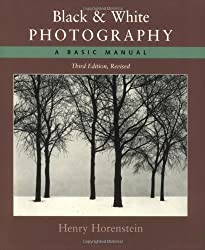 Black and White Photography: A Basic Manual Third Revised Edition by Henry Horenstein (2004-03-30)