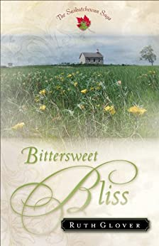 Bittersweet Bliss (saskatchewan Saga Book #5): A Novel por Ruth Glover epub