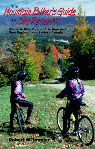 Mountain Biker's Guide to Ski Resorts: Where to Ride Downhill in New York, New England and Northeastern Canada (Bicycling) por Robert M. Immler