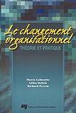 Changement organisationnel : Th�orie et pratique