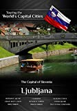 Touring the World's Capital Cities Ljubljana: The Capital of Slovenia