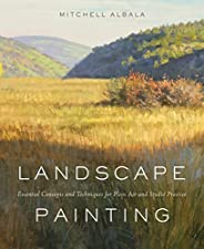 [ LANDSCAPE PAINTING ESSENTIAL CONCEPTS AND TECHNIQUES FOR PLEIN AIR AND STUDIO PRACTICE BY ALBALA, MITCHELL](AUTHOR)HARDBACK