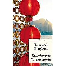 Reise nach Hongkong: Kulturkompass fürs Handgepäck (Unionsverlag Taschenbücher)