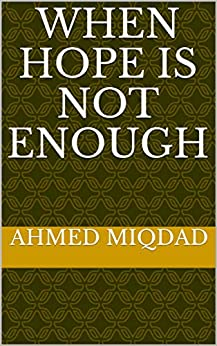 When Hope Is Not Enough por Ahmed Miqdad