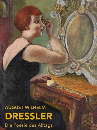 August Wilhelm Dressler: Die Poesie des Alltags