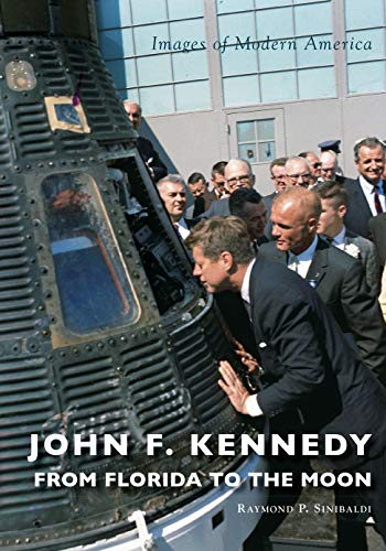 John F. Kennedy: From Florida to the Moon (Images of Modern America)