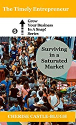 Surviving in A Saturated Market (Grow your business in a snap Book 5)