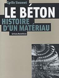 Le béton, histoire d'un matériau : Economie, technique, architecture