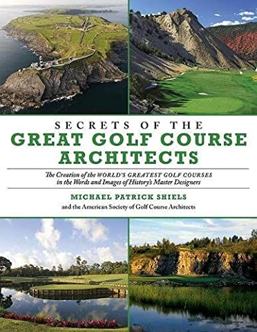 Secrets of the Great Golf Course Architects: The Creation of