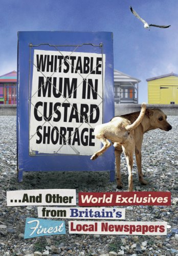 Whitstable Mum In Custard Shortage: ...And Other World Exclusives From Britain's Finest Local Newspapers (Humour) (English Edition) -