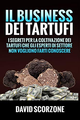 Il Business dei Tartufi: I segreti per la coltivazione dei tartufi che gli esperti di settore non vogliono farti conoscere