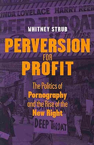 [Perversion for Profit: The Politics of Pornography and the Rise of the New Right] (By: Whitney Strub) [published: September, 2013]