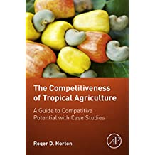 The Competitiveness of Tropical Agriculture: A Guide to Competitive Potential with Case Studies
