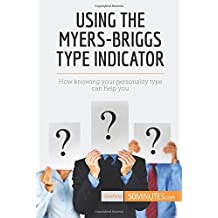 Using the Myers-Briggs Type Indicator: How knowing your personality type can help you