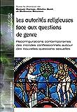 Autorités religieuses face aux questions de genre - Reconfigurations contemporaines des mondes confessionnels autour des nouvelles q